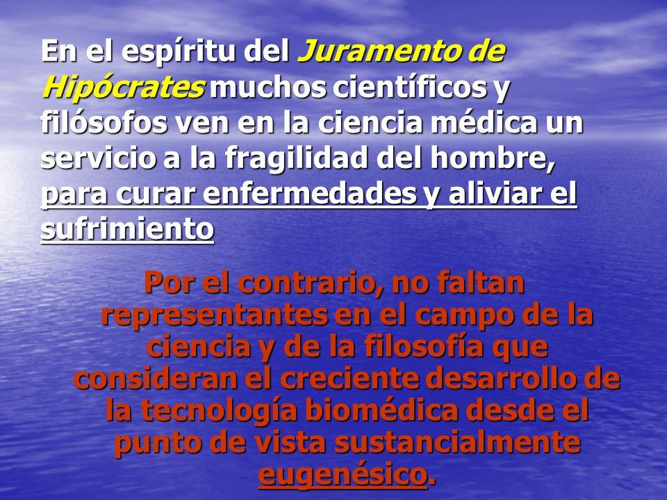 En el espíritu del Juramento de Hipócrates muchos científicos y filósofos ven en la ciencia médica un servicio a la fragilidad del hombre, para curar