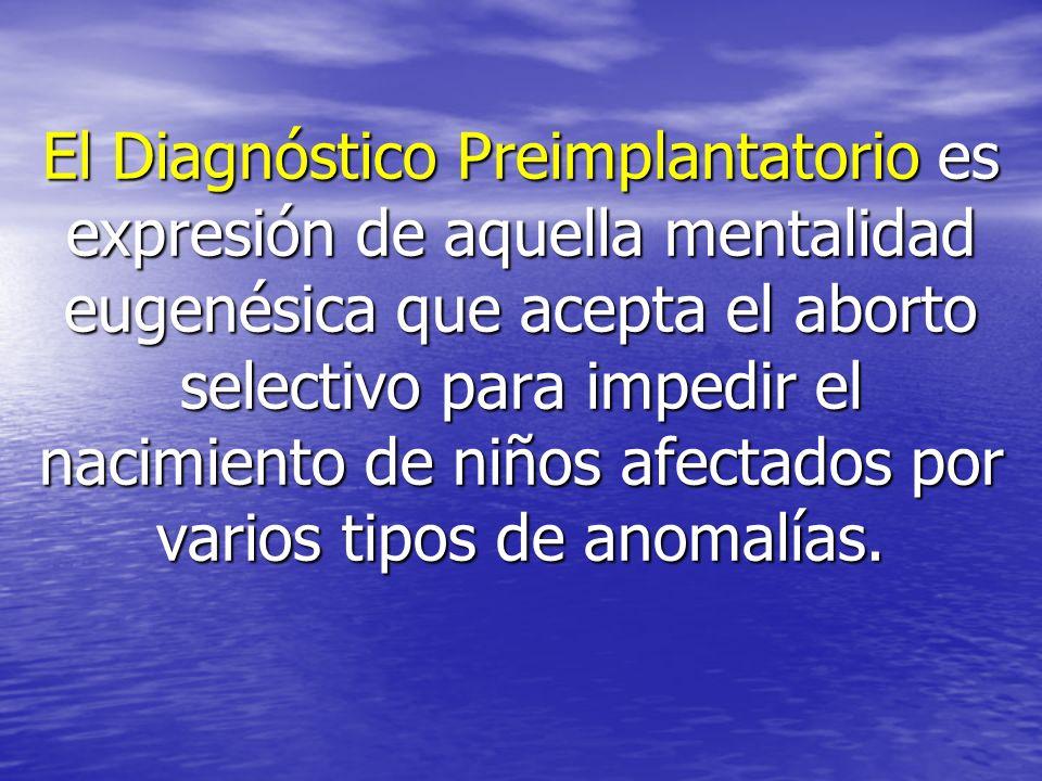 El Diagnóstico Preimplantatorio es expresión de aquella mentalidad eugenésica que acepta el aborto selectivo para impedir el nacimiento de niños afect