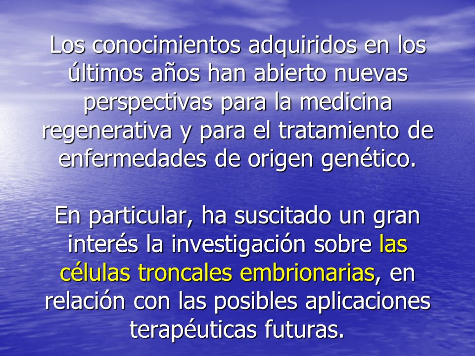 Los conocimientos adquiridos en los últimos años han abierto nuevas perspectivas para la medicina regenerativa y para el tratamiento de enfermedades d