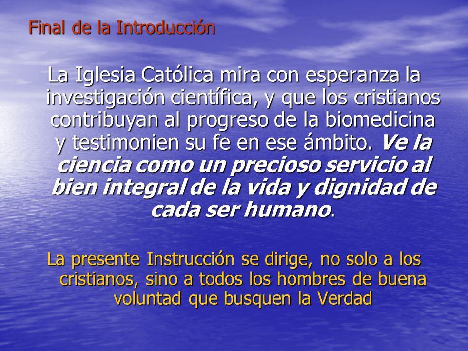 Final de la Introducción La Iglesia Católica mira con esperanza la investigación científica, y que los cristianos contribuyan al progreso de la biomed