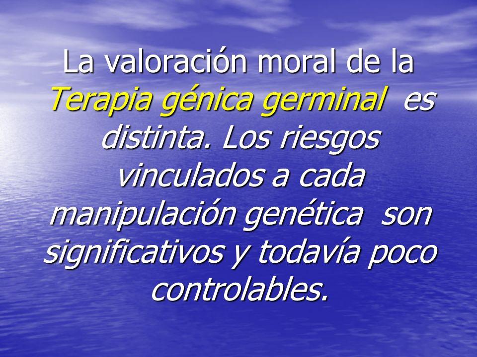 La valoración moral de la Terapia génica germinal es distinta. Los riesgos vinculados a cada manipulación genética son significativos y todavía poco c