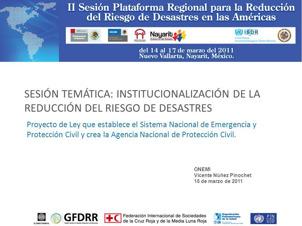 SESIÓN TEMÁTICA: INSTITUCIONALIZACIÓN DE LA REDUCCIÓN DEL RIESGO DE DESASTRES Proyecto de Ley que establece el Sistema Nacional de Emergencia y Protección Civil y crea la Agencia Nacional de Protección Civil.