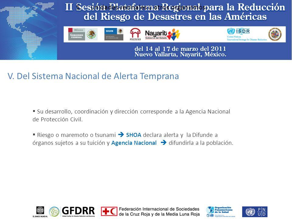 V. Del Sistema Nacional de Alerta Temprana 5.unidades vecinales u otros organismos.