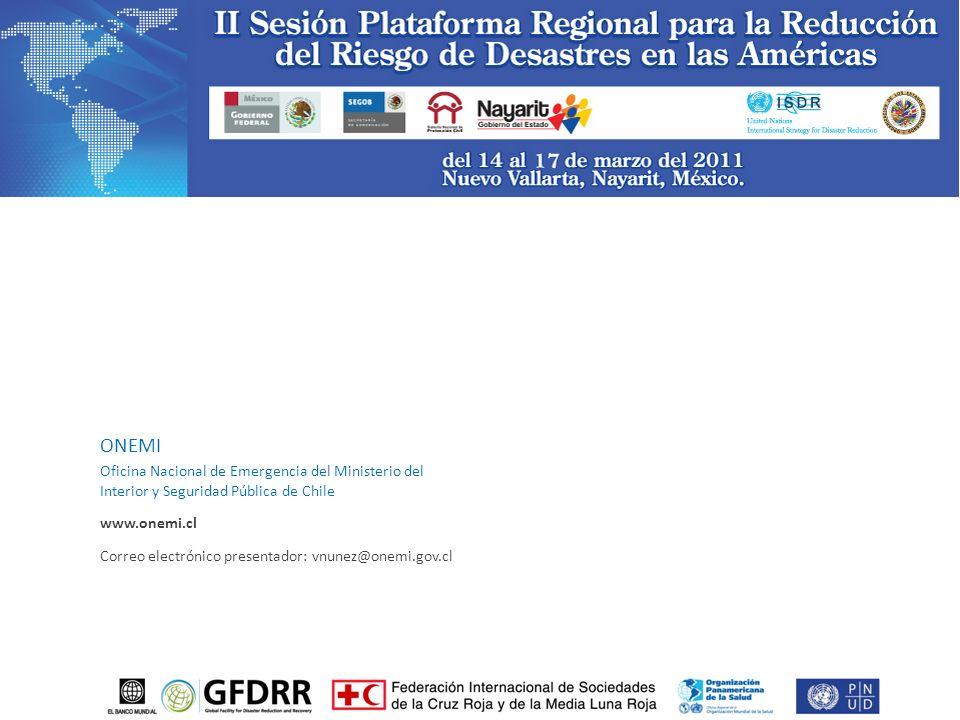 ONEMI Oficina Nacional de Emergencia del Ministerio del Interior y Seguridad Pública de Chile www.onemi.cl Correo electrónico presentador: vnunez@onemi.gov.cl