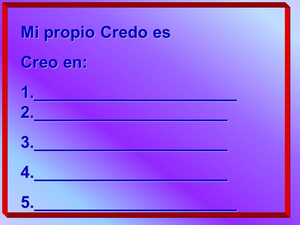 Mi propio Credo es Creo en: 1.______________________ 2._____________________ 3._____________________4._____________________5.______________________