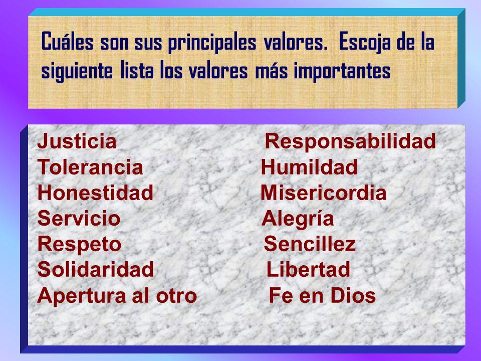 Cuáles son sus principales valores. Escoja de la siguiente lista los valores más importantes Justicia Responsabilidad Tolerancia Humildad Honestidad M