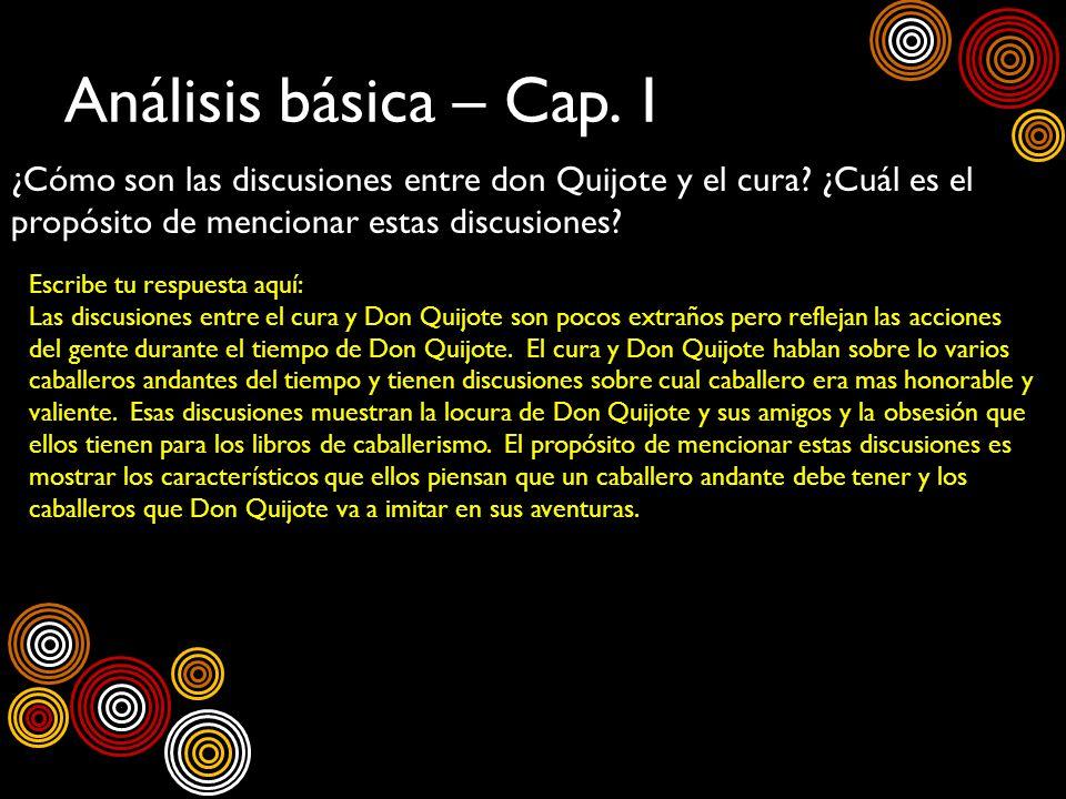Análisis básica – Cap. 1 ¿Cómo son las discusiones entre don Quijote y el cura? ¿Cuál es el propósito de mencionar estas discusiones? Escribe tu respu