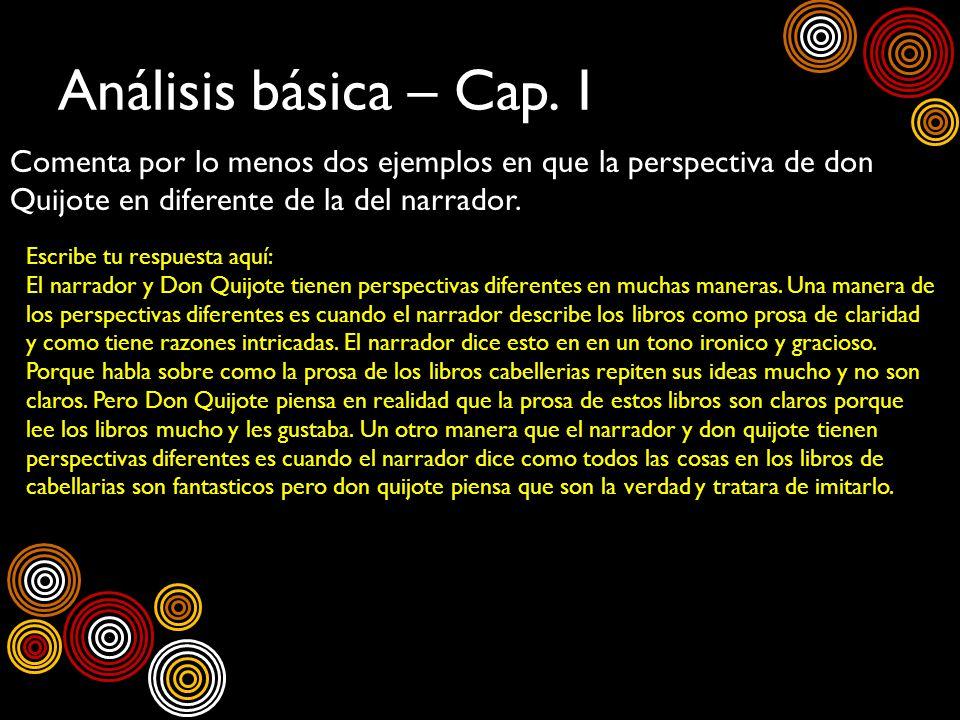 Análisis básica – Cap. 1 Comenta por lo menos dos ejemplos en que la perspectiva de don Quijote en diferente de la del narrador. Escribe tu respuesta