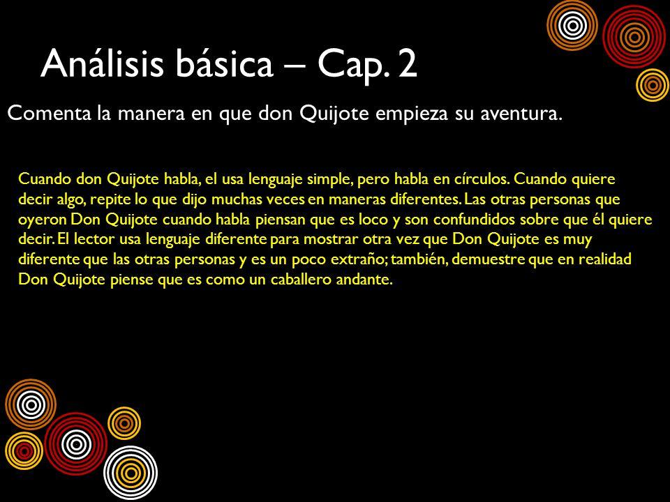 Análisis básica – Cap. 2 Comenta la manera en que don Quijote empieza su aventura. Cuando don Quijote habla, el usa lenguaje simple, pero habla en cír
