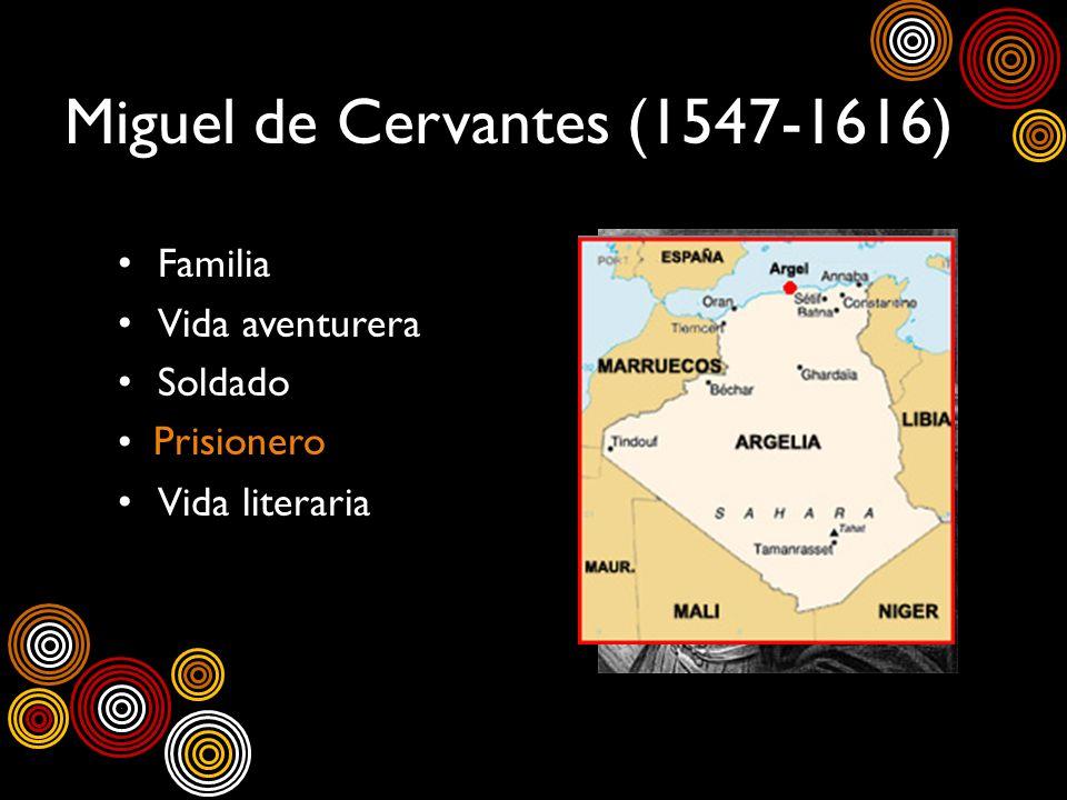 Miguel de Cervantes (1547-1616) Familia Vida aventurera Soldado Vida literaria Prisionero