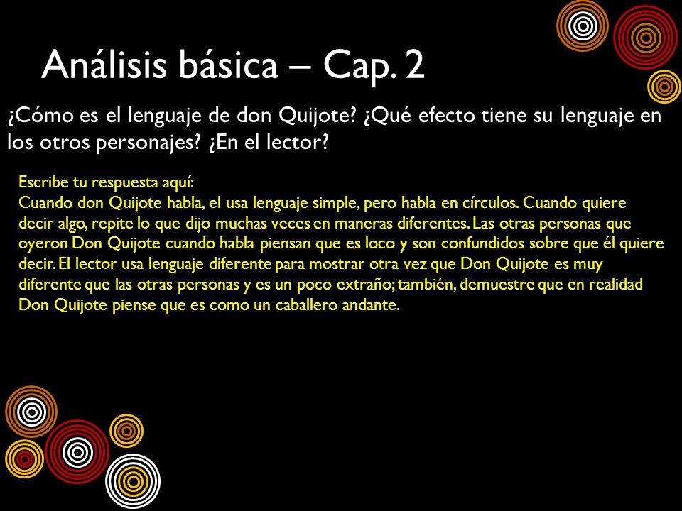 Análisis básica – Cap. 2 ¿Cómo es el lenguaje de don Quijote? ¿Qué efecto tiene su lenguaje en los otros personajes? ¿En el lector? Escribe tu respues