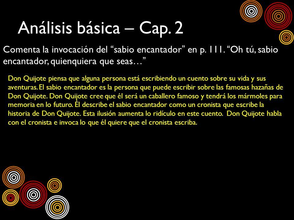 Análisis básica – Cap. 2 Comenta la invocación del sabio encantador en p. 111. Oh tú, sabio encantador, quienquiera que seas… Don Quijote piensa que a