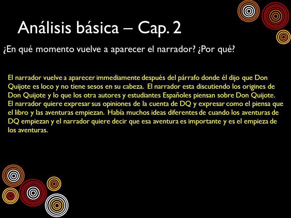 Análisis básica – Cap. 2 ¿En qué momento vuelve a aparecer el narrador? ¿Por qué? El narrador vuelve a aparecer immediamente después del párrafo donde