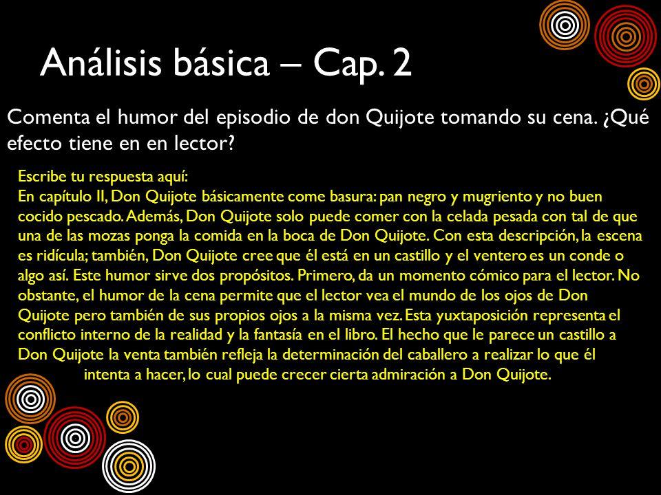 Análisis básica – Cap. 2 Comenta el humor del episodio de don Quijote tomando su cena. ¿Qué efecto tiene en en lector? Escribe tu respuesta aquí: En c