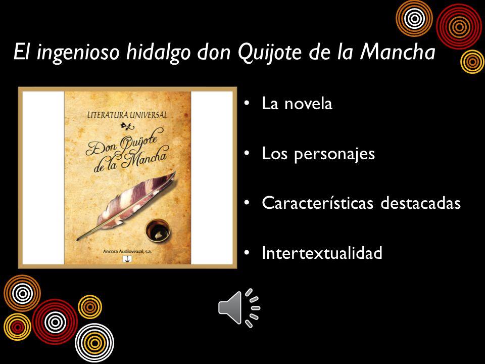 El ingenioso hidalgo don Quijote de la Mancha La novela Los personajes Características destacadas Intertextualidad