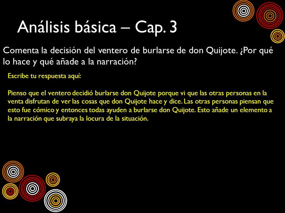 Análisis básica – Cap. 3 Comenta la decisión del ventero de burlarse de don Quijote. ¿Por qué lo hace y qué añade a la narración? Escribe tu respuesta