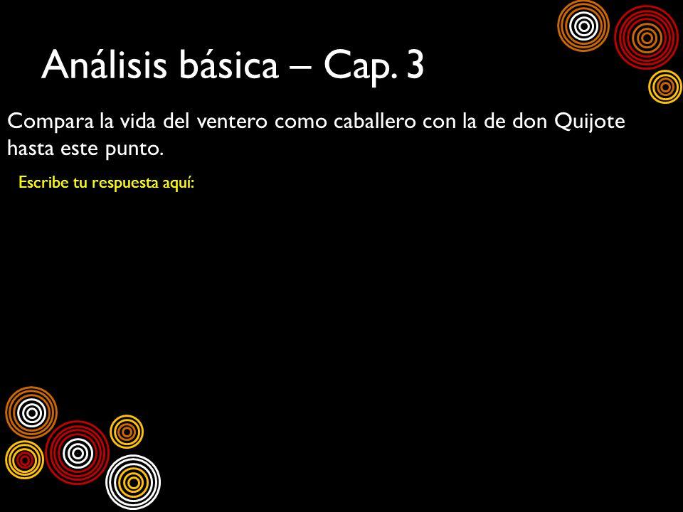 Análisis básica – Cap. 3 Compara la vida del ventero como caballero con la de don Quijote hasta este punto. Escribe tu respuesta aquí:
