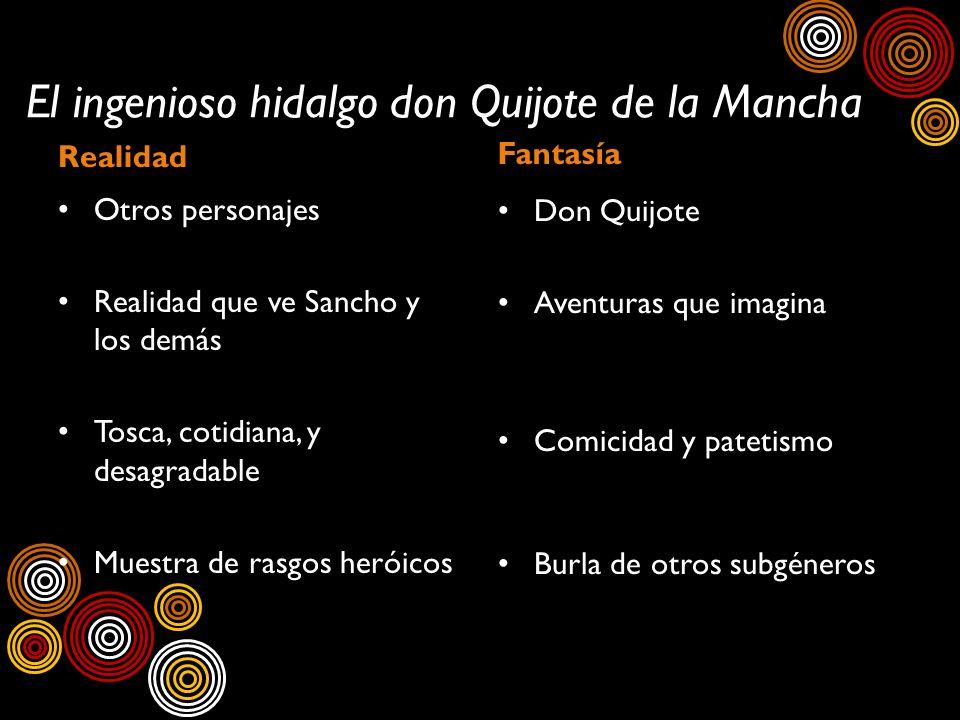 El ingenioso hidalgo don Quijote de la Mancha Realidad Fantasía Don Quijote Aventuras que imagina Comicidad y patetismo Burla de otros subgéneros Otro