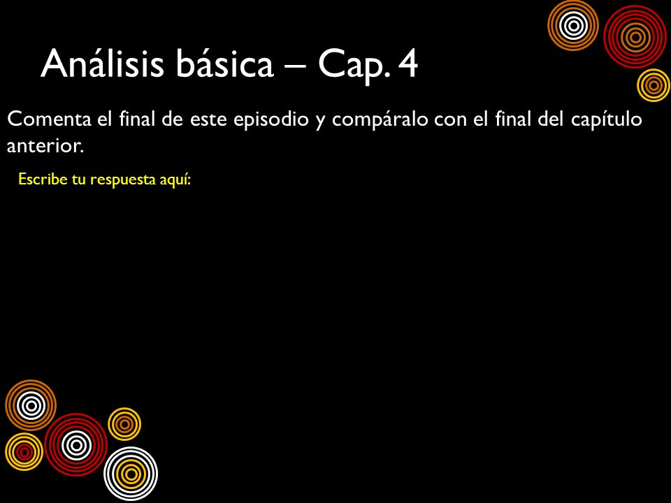 Análisis básica – Cap. 4 Comenta el final de este episodio y compáralo con el final del capítulo anterior. Escribe tu respuesta aquí: