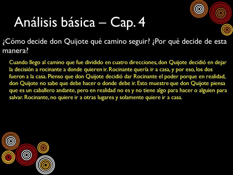 Análisis básica – Cap. 4 ¿Cómo decide don Quijote qué camino seguir? ¿Por qué decide de esta manera? Cuando llego al camino que fue dividido en cuatro