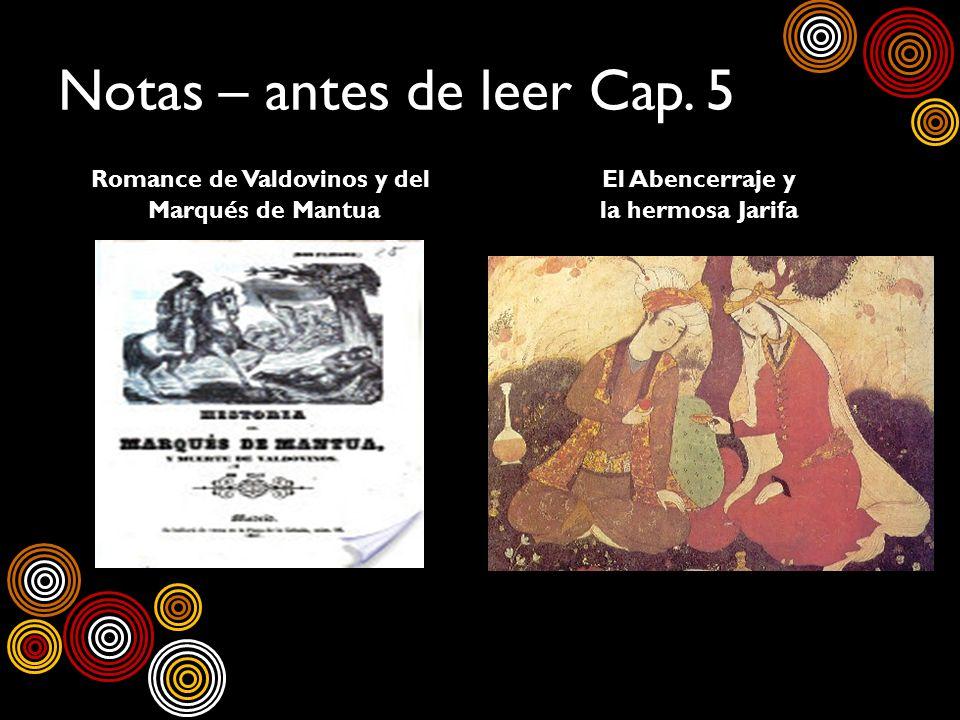 Notas – antes de leer Cap. 5 Romance de Valdovinos y del Marqués de Mantua El Abencerraje y la hermosa Jarifa