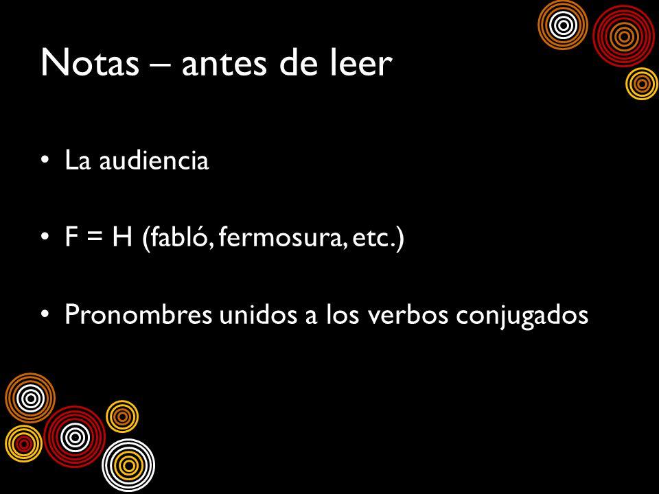 Notas – antes de leer La audiencia F = H (fabló, fermosura, etc.) Pronombres unidos a los verbos conjugados
