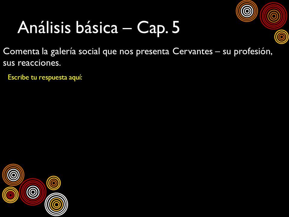 Análisis básica – Cap. 5 Comenta la galería social que nos presenta Cervantes – su profesión, sus reacciones. Escribe tu respuesta aquí: