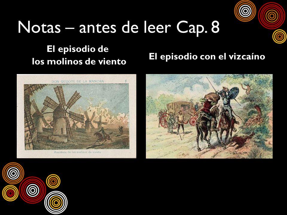 Notas – antes de leer Cap. 8 El episodio de los molinos de viento El episodio con el vizcaíno