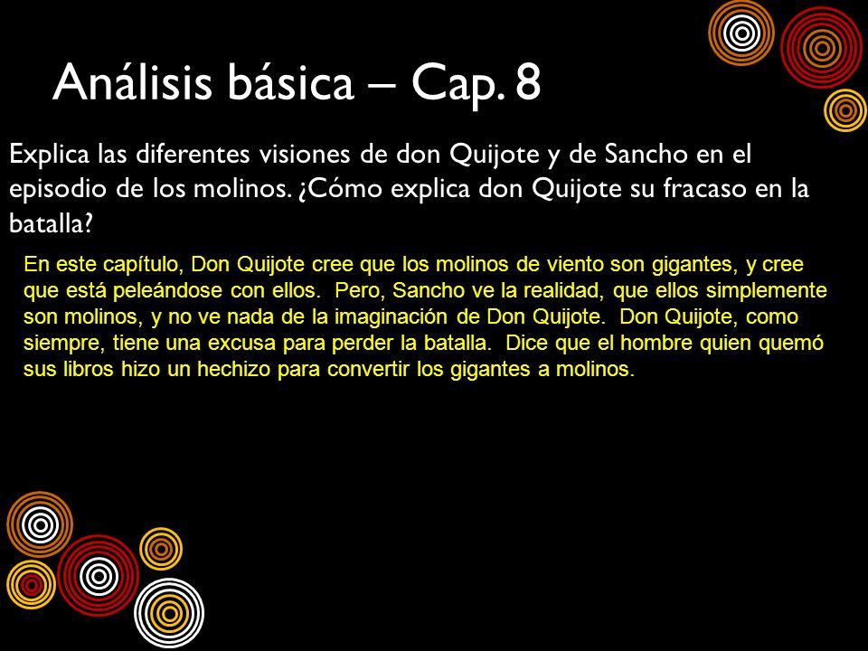 Análisis básica – Cap. 8 Explica las diferentes visiones de don Quijote y de Sancho en el episodio de los molinos. ¿Cómo explica don Quijote su fracas