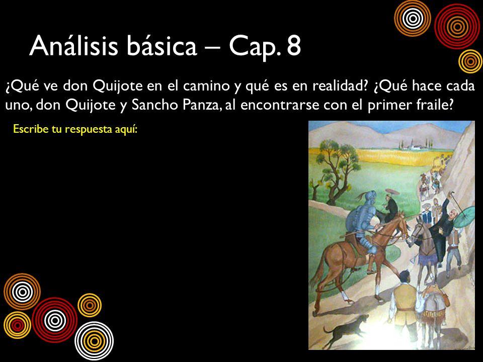 Análisis básica – Cap. 8 ¿Qué ve don Quijote en el camino y qué es en realidad? ¿Qué hace cada uno, don Quijote y Sancho Panza, al encontrarse con el