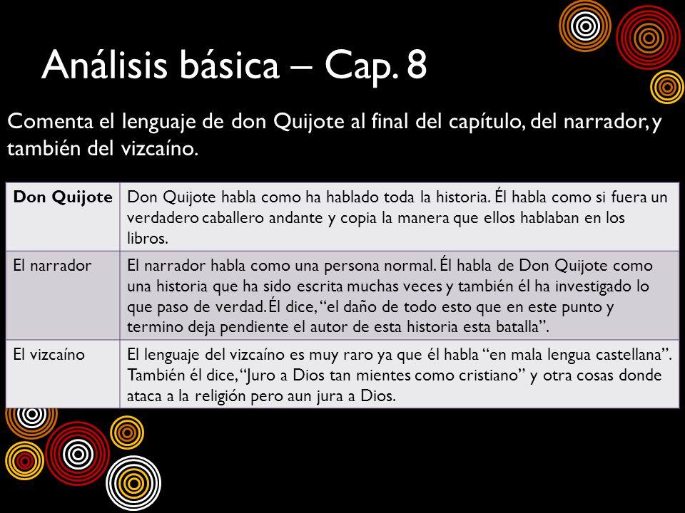 Análisis básica – Cap. 8 Comenta el lenguaje de don Quijote al final del capítulo, del narrador, y también del vizcaíno. Don QuijoteDon Quijote habla