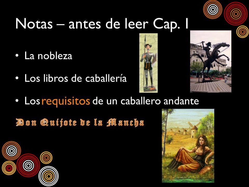 Notas – antes de leer Cap. 1 La nobleza Los libros de caballería Los de un caballero andante requisitos