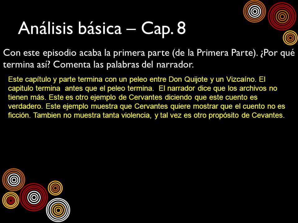 Análisis básica – Cap. 8 Con este episodio acaba la primera parte (de la Primera Parte). ¿Por qué termina así? Comenta las palabras del narrador. Este