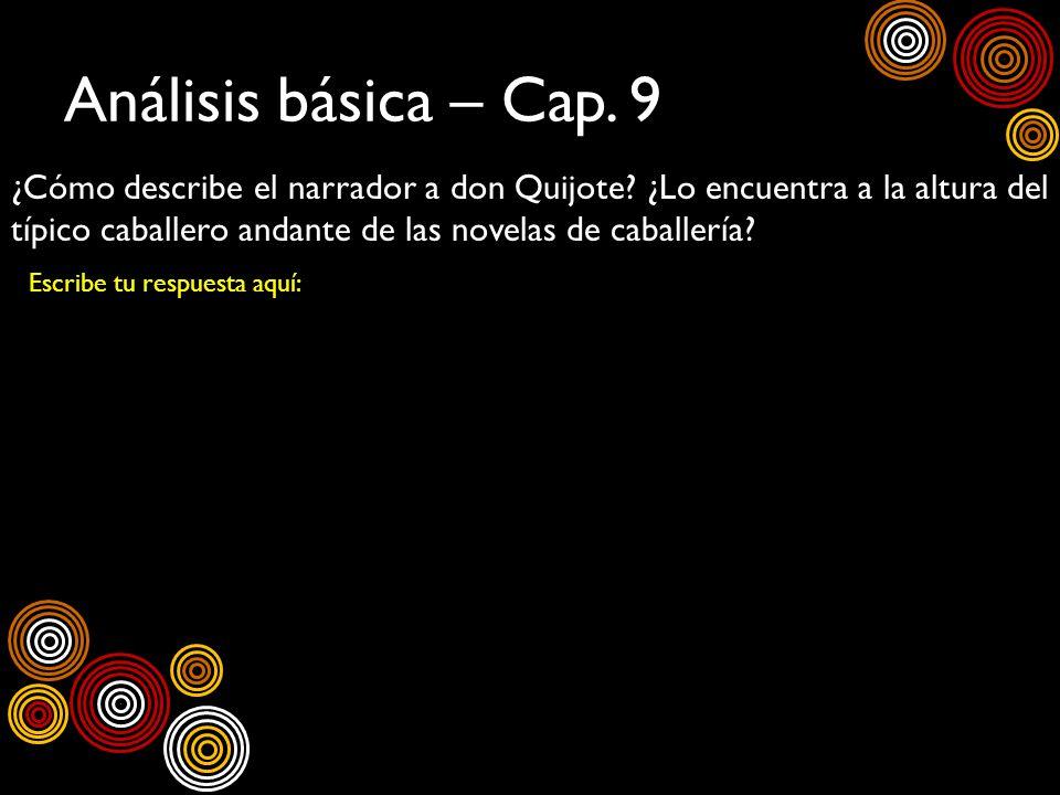 Análisis básica – Cap. 9 ¿Cómo describe el narrador a don Quijote? ¿Lo encuentra a la altura del típico caballero andante de las novelas de caballería