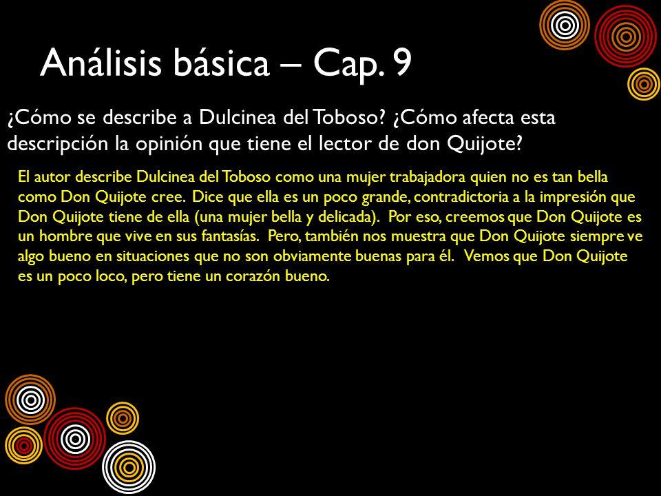 Análisis básica – Cap. 9 ¿Cómo se describe a Dulcinea del Toboso? ¿Cómo afecta esta descripción la opinión que tiene el lector de don Quijote? El auto