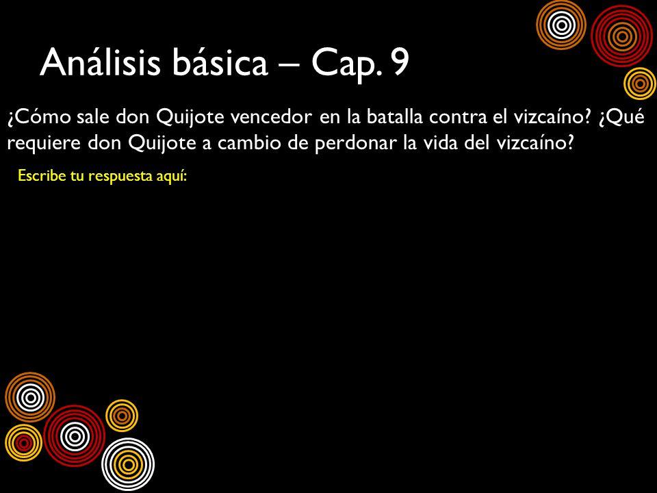 Análisis básica – Cap. 9 ¿Cómo sale don Quijote vencedor en la batalla contra el vizcaíno? ¿Qué requiere don Quijote a cambio de perdonar la vida del
