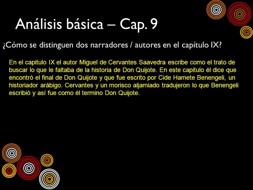 Análisis básica – Cap. 9 ¿Cómo se distinguen dos narradores / autores en el capítulo IX? En el capitulo IX el autor Miguel de Cervantes Saavedra escri