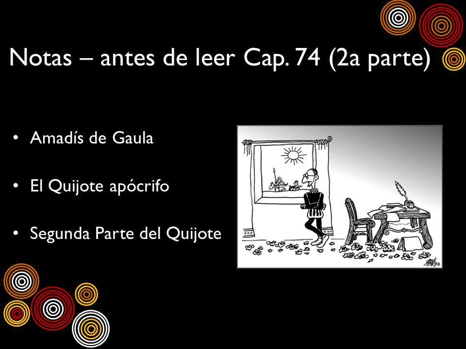 Notas – antes de leer Cap. 74 (2a parte) Amadís de Gaula El Quijote apócrifo Segunda Parte del Quijote