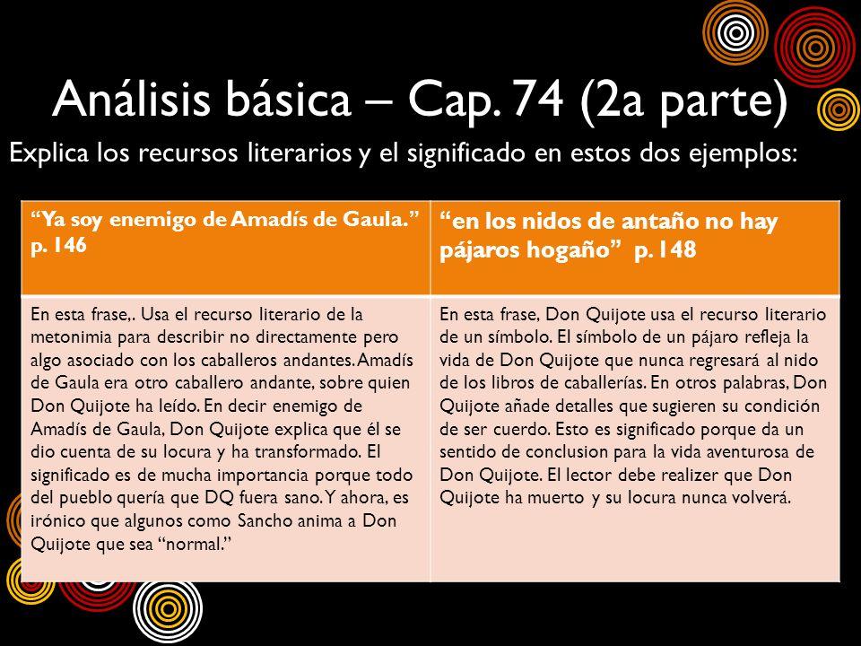 Análisis básica – Cap. 74 (2a parte) Explica los recursos literarios y el significado en estos dos ejemplos: Ya soy enemigo de Amadís de Gaula. p. 146