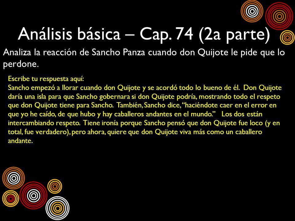 Análisis básica – Cap. 74 (2a parte) Analiza la reacción de Sancho Panza cuando don Quijote le pide que lo perdone. Escribe tu respuesta aquí: Sancho