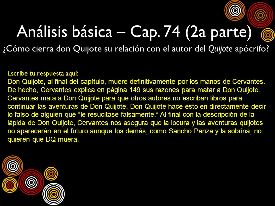 Análisis básica – Cap. 74 (2a parte) ¿Cómo cierra don Quijote su relación con el autor del Quijote apócrifo? Escribe tu respuesta aquí: Don Quijote, a