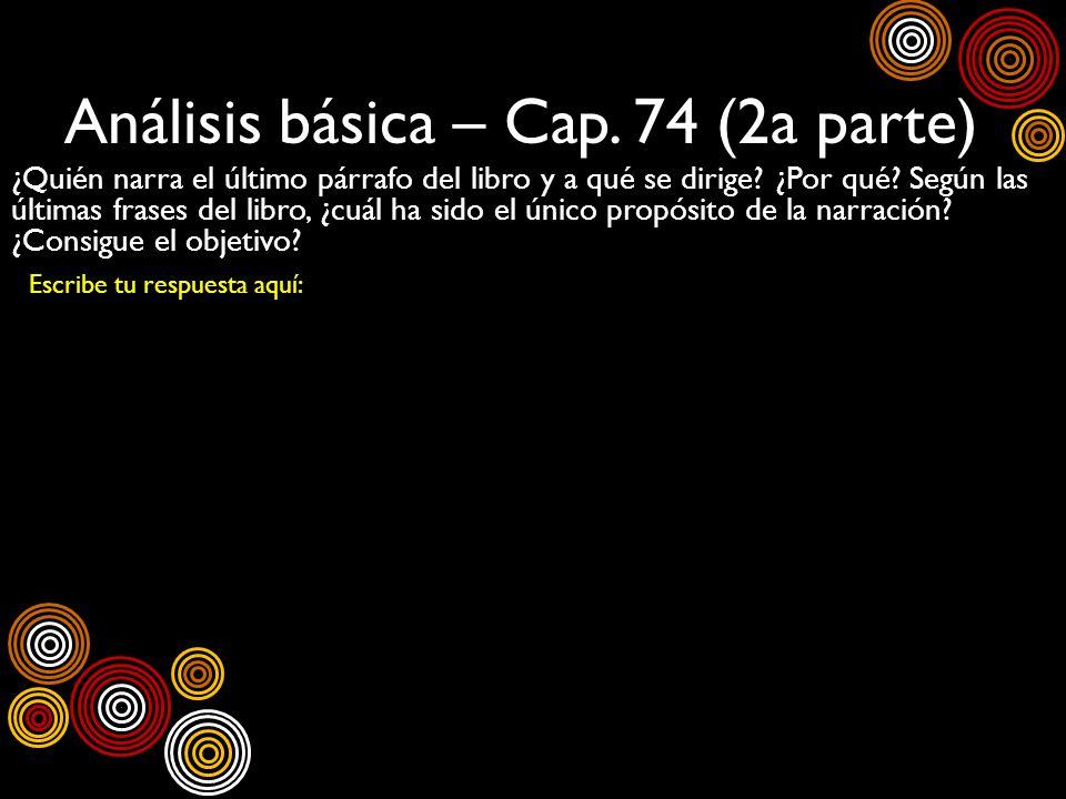 Análisis básica – Cap. 74 (2a parte) ¿Quién narra el último párrafo del libro y a qué se dirige? ¿Por qué? Según las últimas frases del libro, ¿cuál h