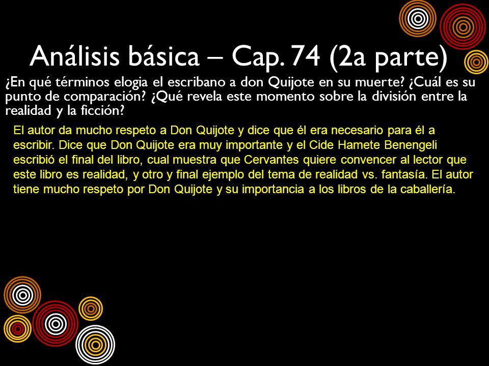 Análisis básica – Cap. 74 (2a parte) ¿En qué términos elogia el escribano a don Quijote en su muerte? ¿Cuál es su punto de comparación? ¿Qué revela es