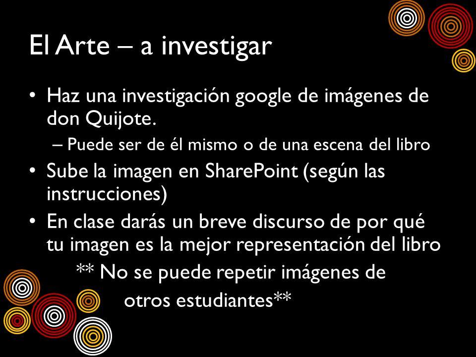El Arte – a investigar Haz una investigación google de imágenes de don Quijote. – Puede ser de él mismo o de una escena del libro Sube la imagen en Sh