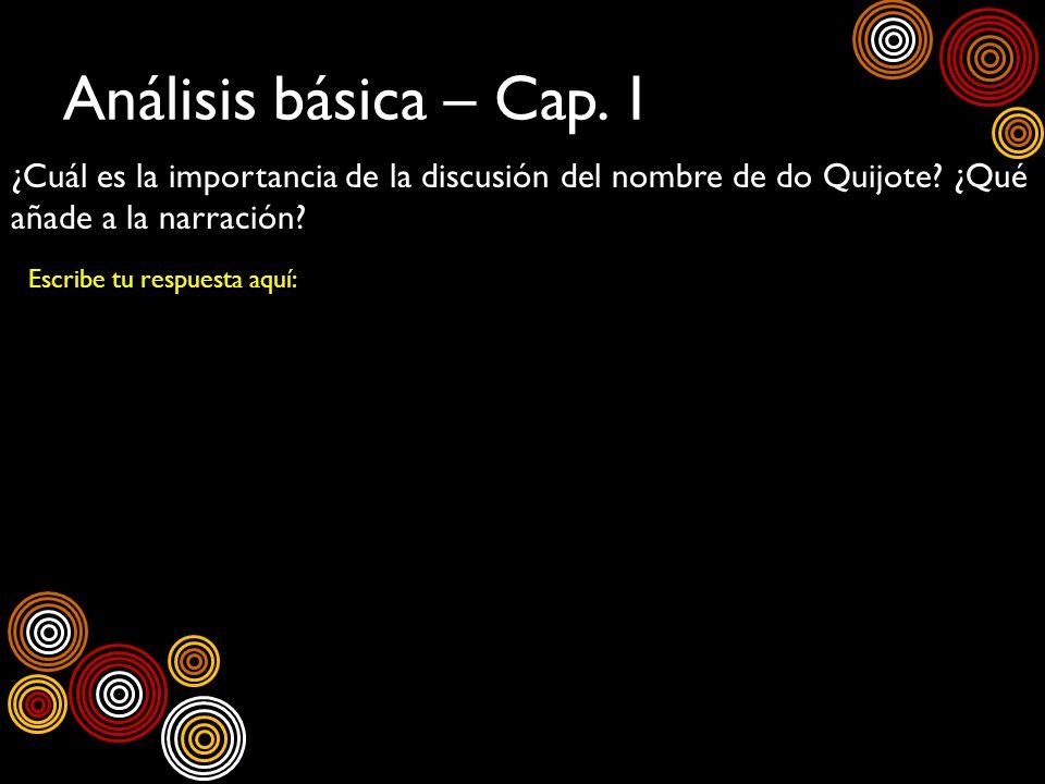 Análisis básica – Cap. 1 ¿Cuál es la importancia de la discusión del nombre de do Quijote? ¿Qué añade a la narración? Escribe tu respuesta aquí: