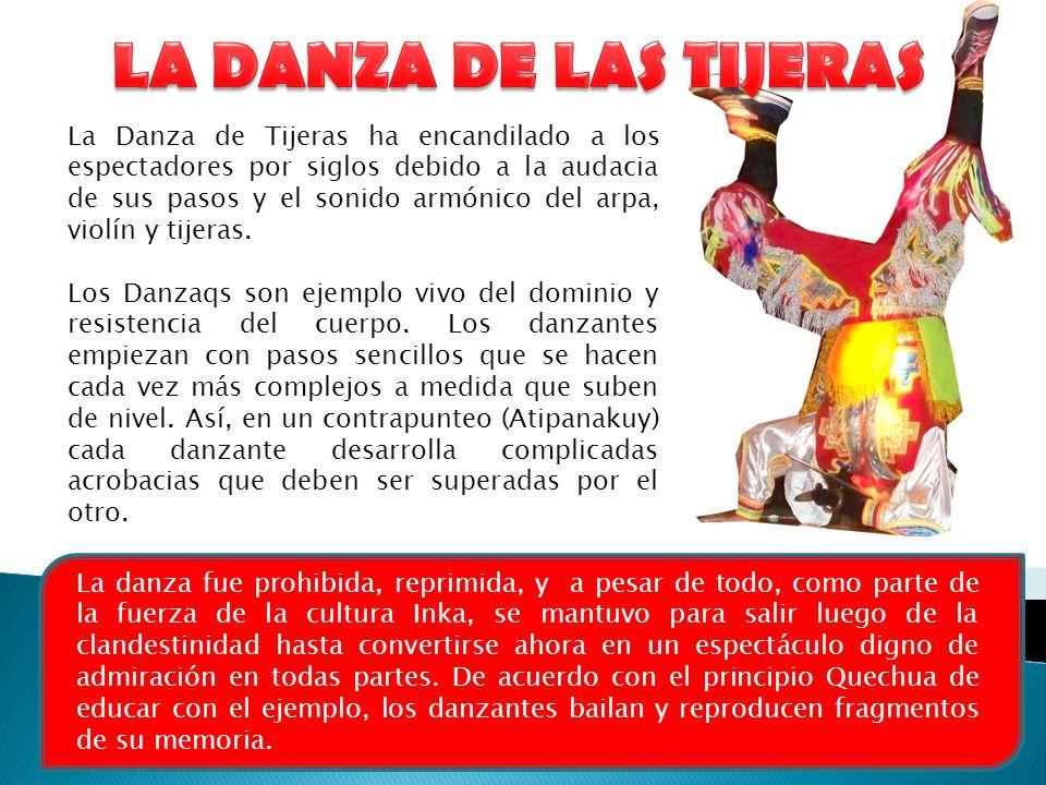 La Danza de Tijeras ha encandilado a los espectadores por siglos debido a la audacia de sus pasos y el sonido armónico del arpa, violín y tijeras. Los