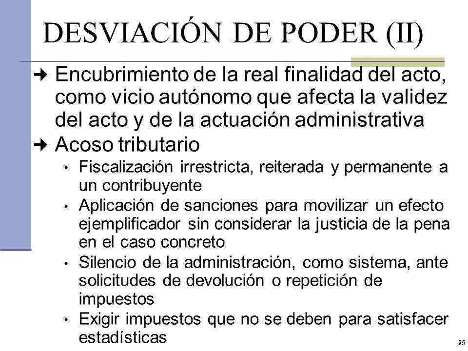 24 DESVIACIÓN DE PODER (I) Utilizar las potestades concedidas por la ley a la administración, con un fin o motivo distinto al que estaba previsto por