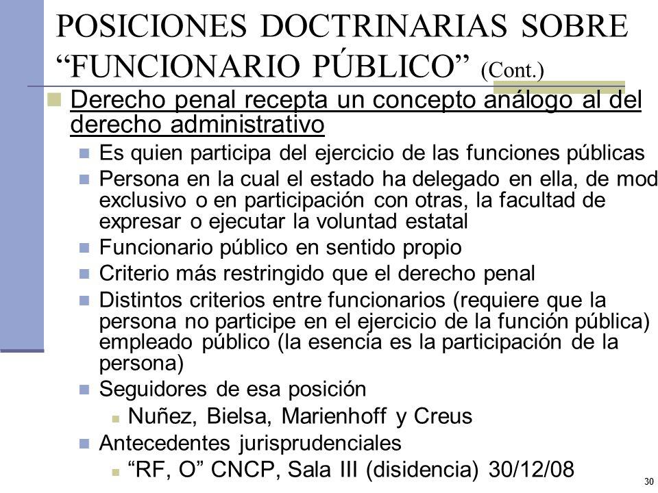 29 POSICIONES DOCTRINARIAS SOBRE FUNCIONARIO PÚBLICO Interpretación amplia basada en el Código Penal No considera el concepto elaborado por el derecho