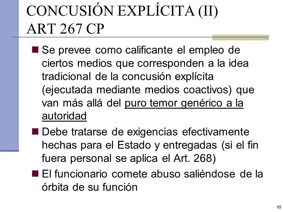64 CONCUSIÓN EXPLÍCITA (I) ART 267 CP Prisión hasta 4 años e inhabilitación hasta 6 años Si se empleare intimidación o se invocare orden superior, com