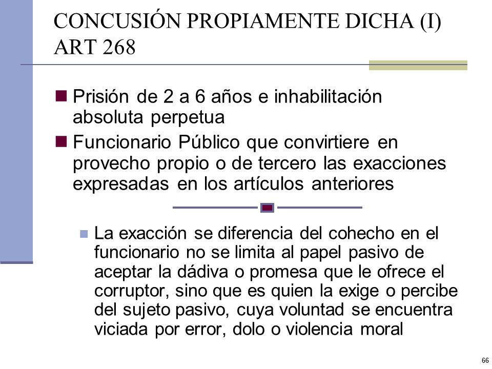 65 CONCUSIÓN EXPLÍCITA (II) ART 267 CP Se prevee como calificante el empleo de ciertos medios que corresponden a la idea tradicional de la concusión e